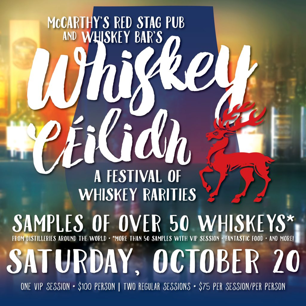 Join us for our 2nd Annual Whiskey Ceilidh: A Festival of Whiskey Rarities on October 20. Samples of over 50 Whiskeys from Distilleries around the world.
