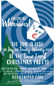 Calling all Whovians! The Time is Here for Joy and Timey-Wimey Cheer at the Time Lord Christmas Party! Meet in the Pub, Sunday December 16 from Noon to 5pm. Free Admission, Cosplay Highly Encouraged, Doctor Who Drink Specials, Bring your companions, Monsters, Villains and Alien Species Welcomed. In the Spirit of Doctor Who and the Holiday, Bring a wish list item for the Center for Animal Health and Welfare.