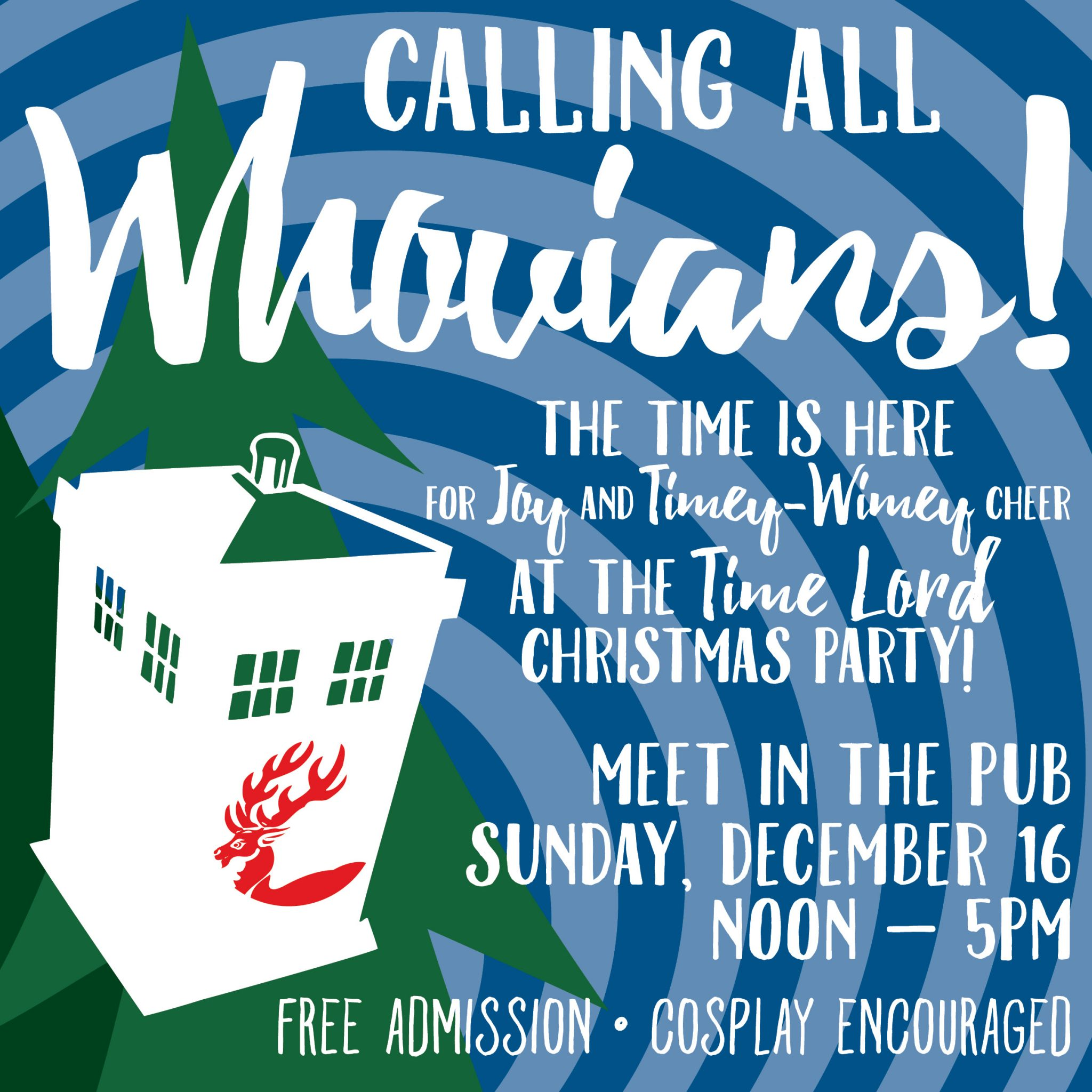 Calling all Whovians! The Time is Here for Joy and Timey-Wimey cheer at the Time Lord Christmas party! Meet in the Pub, Sunday, December 16 from Noon to 5pm. Free Admission, Cosplay Encouraged.